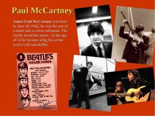 Paul McCartney James Paul McCartney was born in June 18, 1942, he was the son