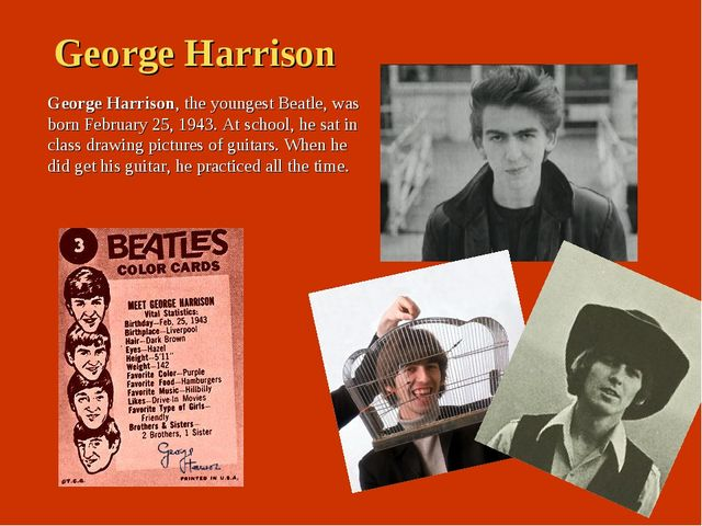 George Harrison George Harrison, the youngest Beatle, was born February 25, 1...