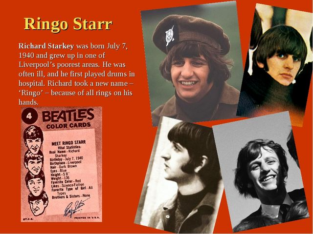 Ringo Starr Richard Starkey was born July 7, 1940 and grew up in one of Liver...