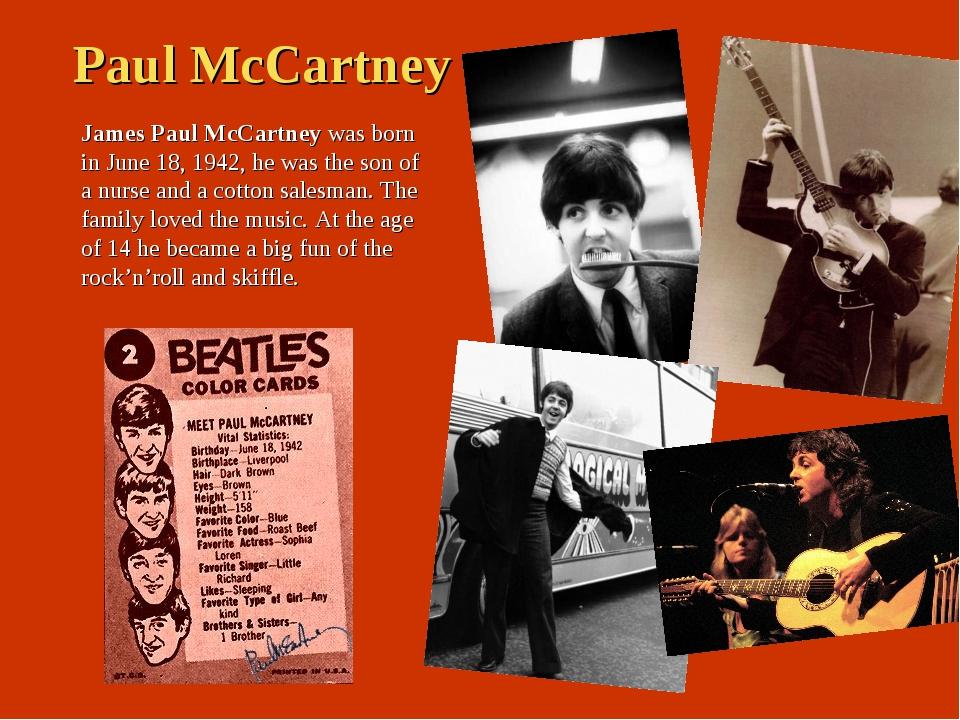 Paul McCartney James Paul McCartney was born in June 18, 1942, he was the son...