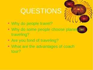 QUESTIONS Why do people travel? Why do some people choose planes for traveli