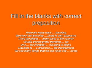 Fill in the blanks with correct preposition There are many ways … traveling W