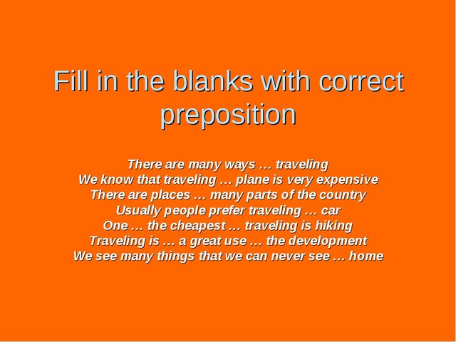 Fill in the blanks with correct preposition There are many ways … traveling W...