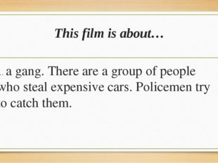 This film is about… … a gang. There are a group of people who steal expensive