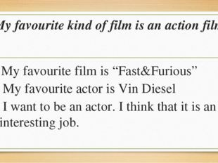"My favourite kind of film is an action film My favourite film is ""Fast&Furiou"