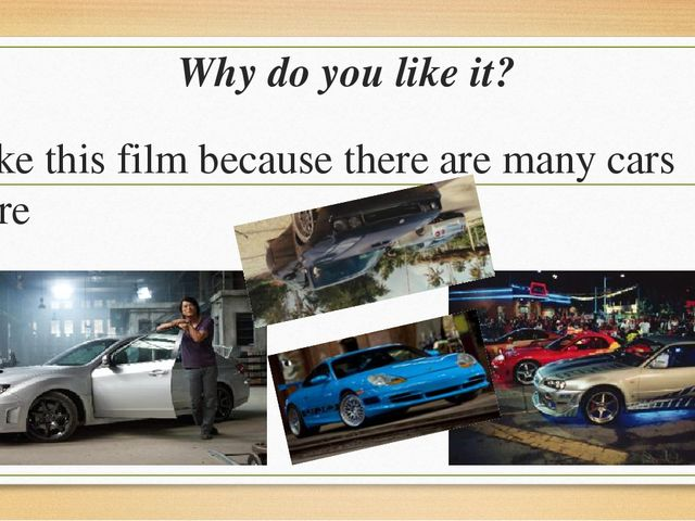 Why do you like it? I like this film because there are many cars there