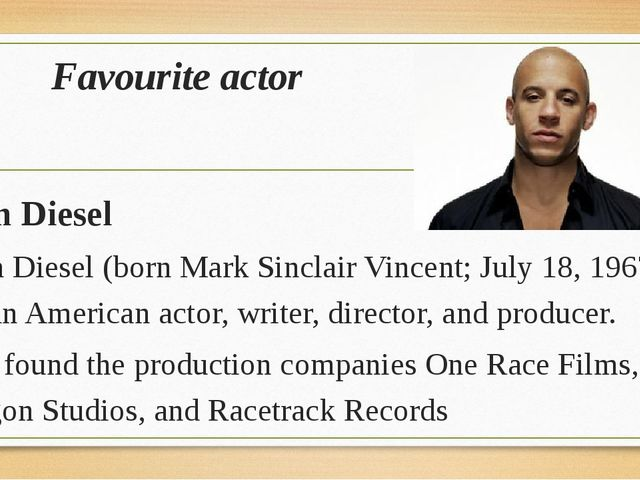 Favourite actor Vin Diesel Vin Diesel (born Mark Sinclair Vincent; July 18, 1...