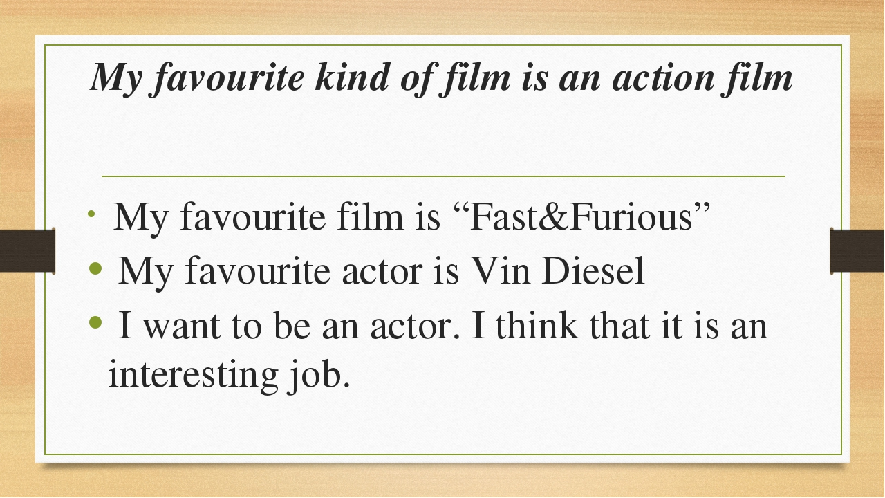 "My favourite kind of film is an action film My favourite film is ""Fast&Furiou..."