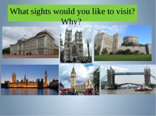 What sights would you like to visit? Why?