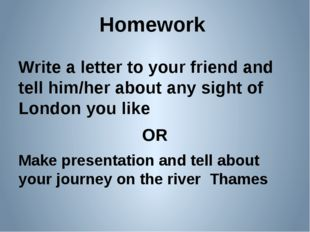 Homework Write a letter to your friend and tell him/her about any sight of Lo