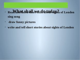 What shall we do today? Read and listen short texts about sights of London s