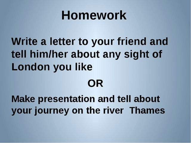 Homework Write a letter to your friend and tell him/her about any sight of Lo...