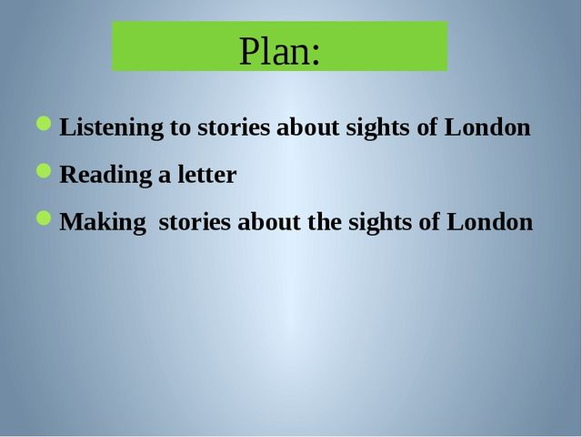 Plan: Listening to stories about sights of London Reading a letter Making sto...