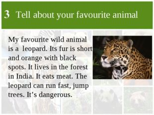 Tell about your favourite animal My favourite wild animal is a leopard. Its f