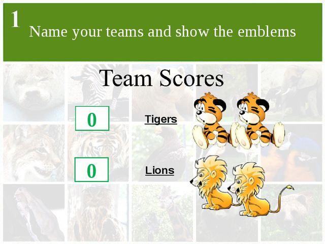 Name your teams and show the emblems Lions Tigers 0 0