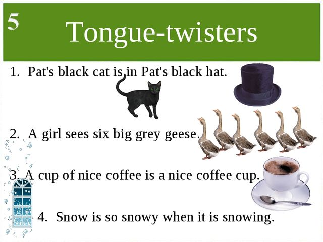Tongue-twisters Pat's black cat is in Pat's black hat. A girl sees six big gr...