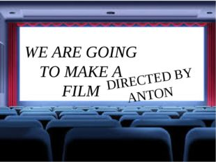 WE ARE GOING TO MAKE A FILM DIRECTED BY ANTON