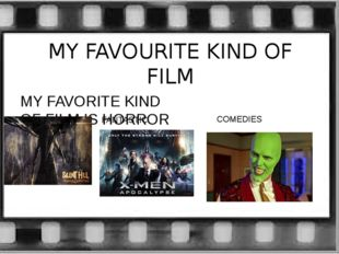 MY FAVOURITE KIND OF FILM MY FAVORITE KIND OF FILM IS HORROR FANTASTIC COMEDIES