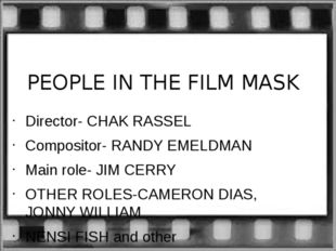 PEOPLE IN THE FILM MASK Director- CHAK RASSEL Compositor- RANDY EMELDMAN Main