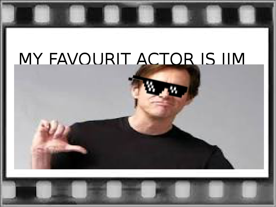 MY FAVOURIT ACTOR IS JIM CERRY