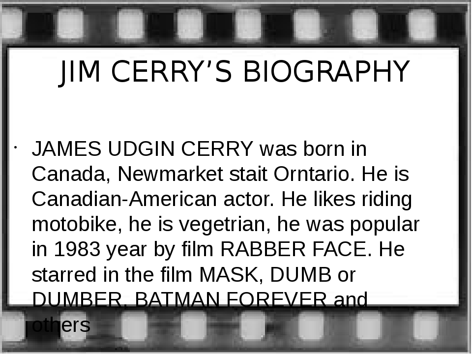 JIM CERRY'S BIOGRAPHY JAMES UDGIN CERRY was born in Canada, Newmarket stait O...