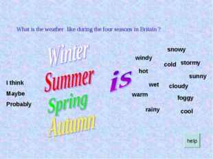 What is the weather like during the four seasons in Britain ? I think Maybe P