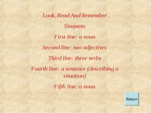 Look, Read And Remember Sinquain First line: a noun Second line: two adjectiv
