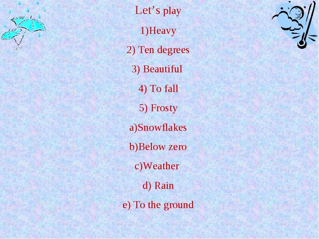 Let's play 1)Heavy 2) Ten degrees 3) Beautiful 4) To fall 5) Frosty a)Snowfla...