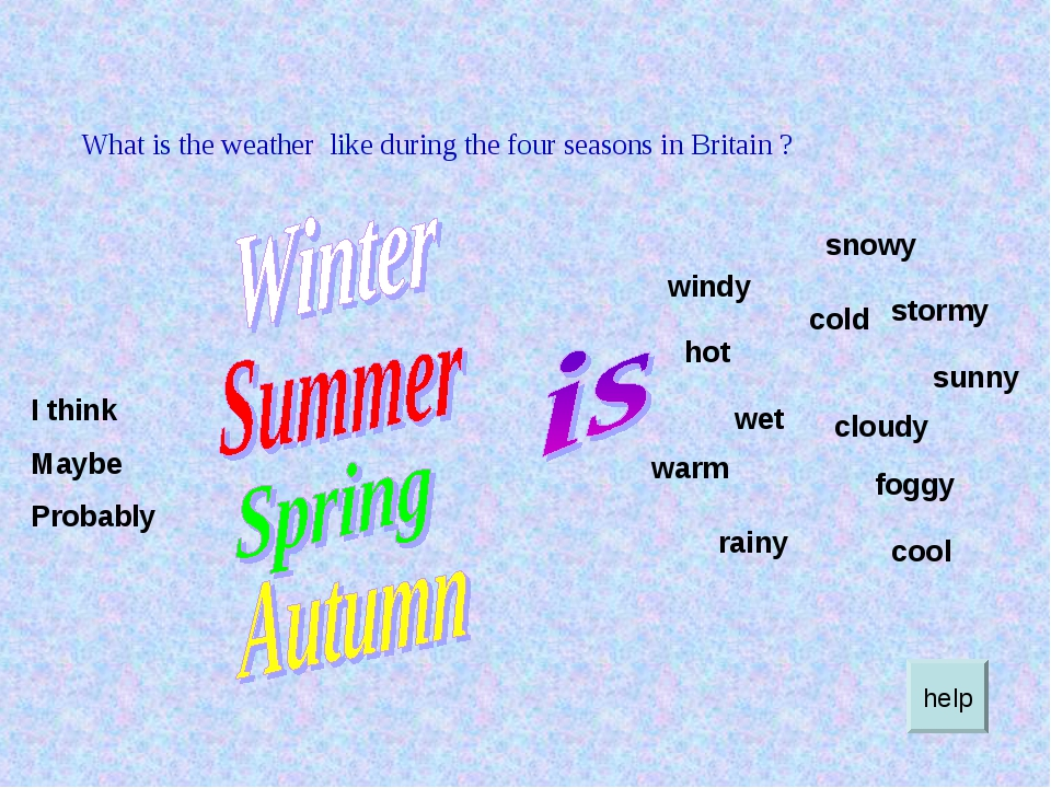 What is the weather like during the four seasons in Britain ? I think Maybe P...