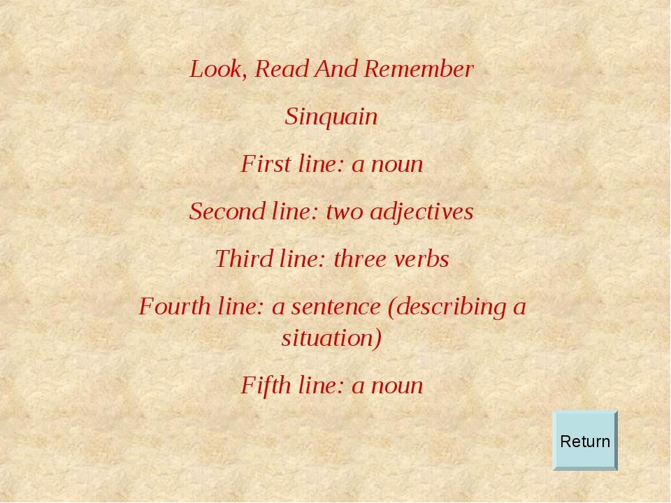 Look, Read And Remember Sinquain First line: a noun Second line: two adjectiv...