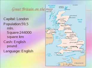 Great Britain on the map Capital: London Population:59,5 mln. Square:244000 s