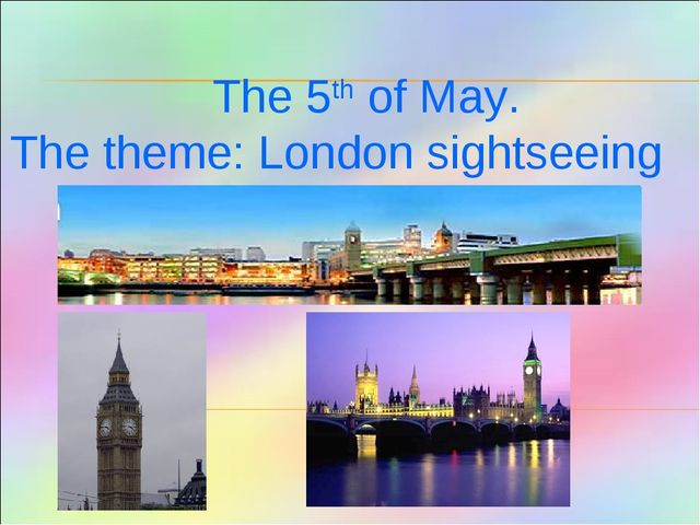 The 5th of May. The theme: London sightseeing