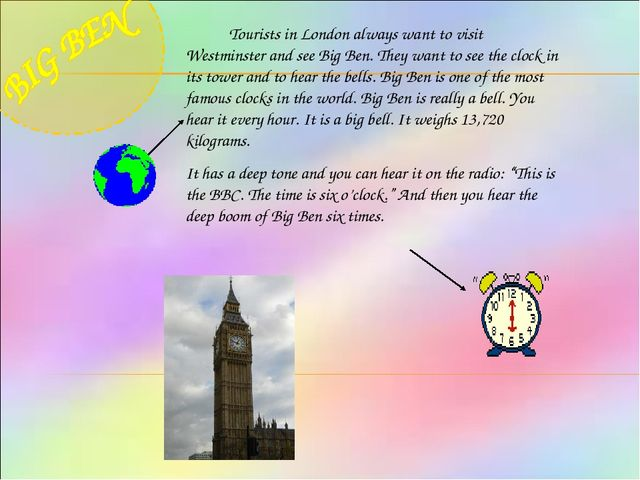 Tourists in London always want to visit Westminster and see Big Ben. They wa...