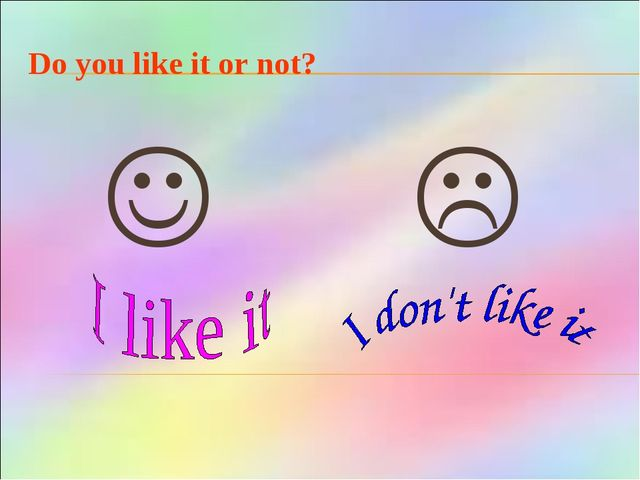 Do you like it or not?  