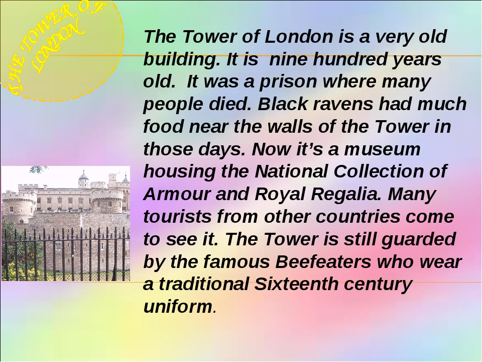 The Tower of London is a very old building. It is nine hundred years old. It...