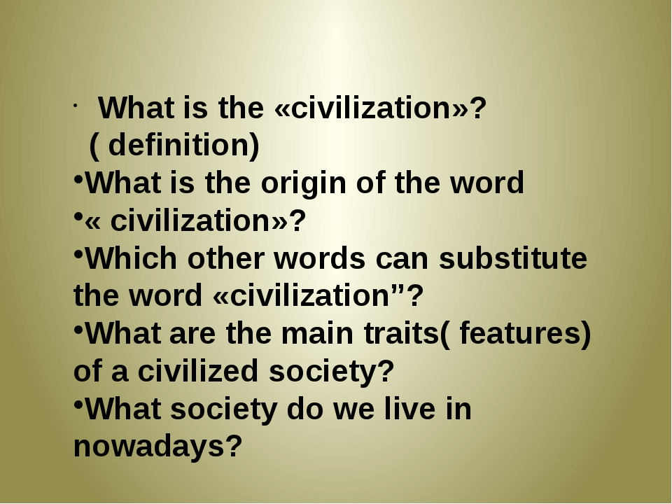 What is the «civilization»?( definition) What is the origin of the word « ci...