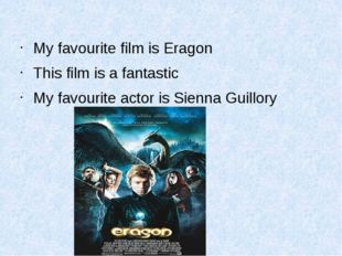 My favourite film is Eragon This film is a fantastic My favourite actor is S