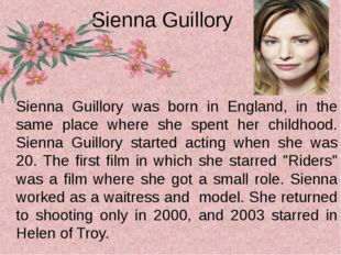 Sienna Guillory was born in England, in the same place where she spent her c