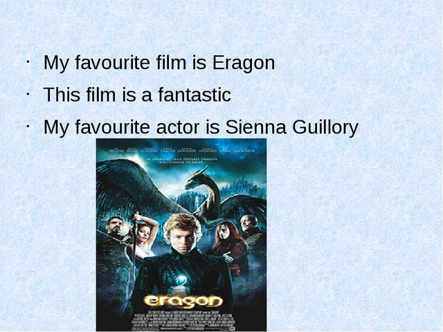 My favourite film is Eragon This film is a fantastic My favourite actor is S...