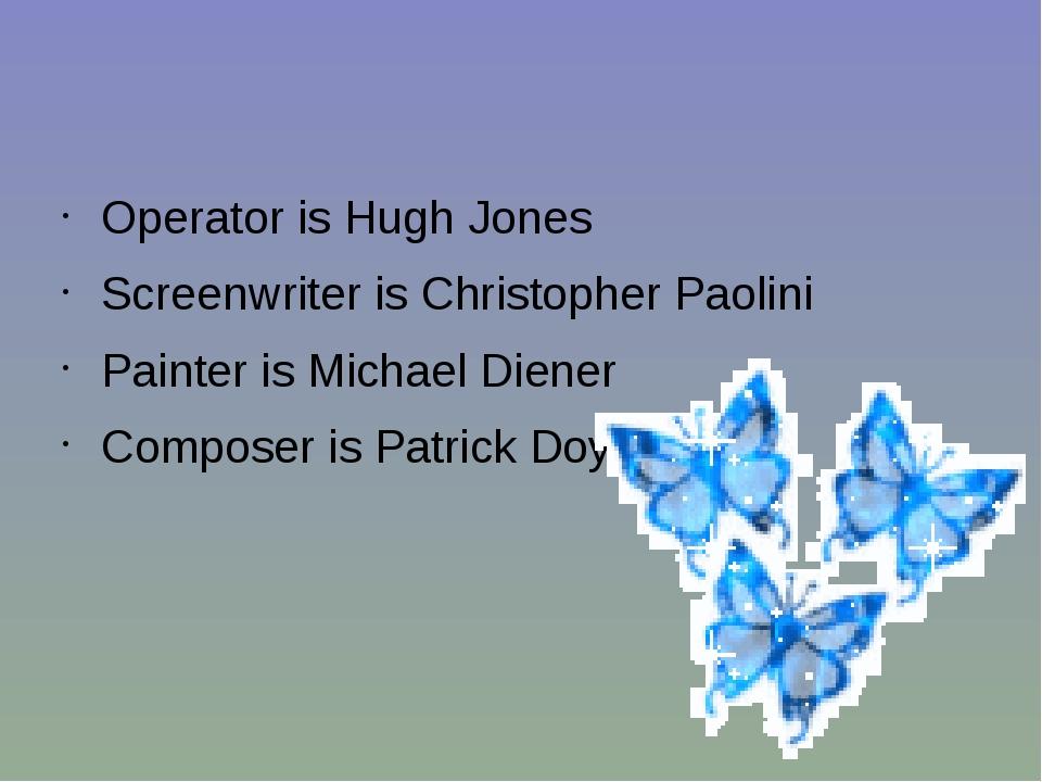 Operator is Hugh Jones Screenwriter is Christopher Paolini Painter is Michae...