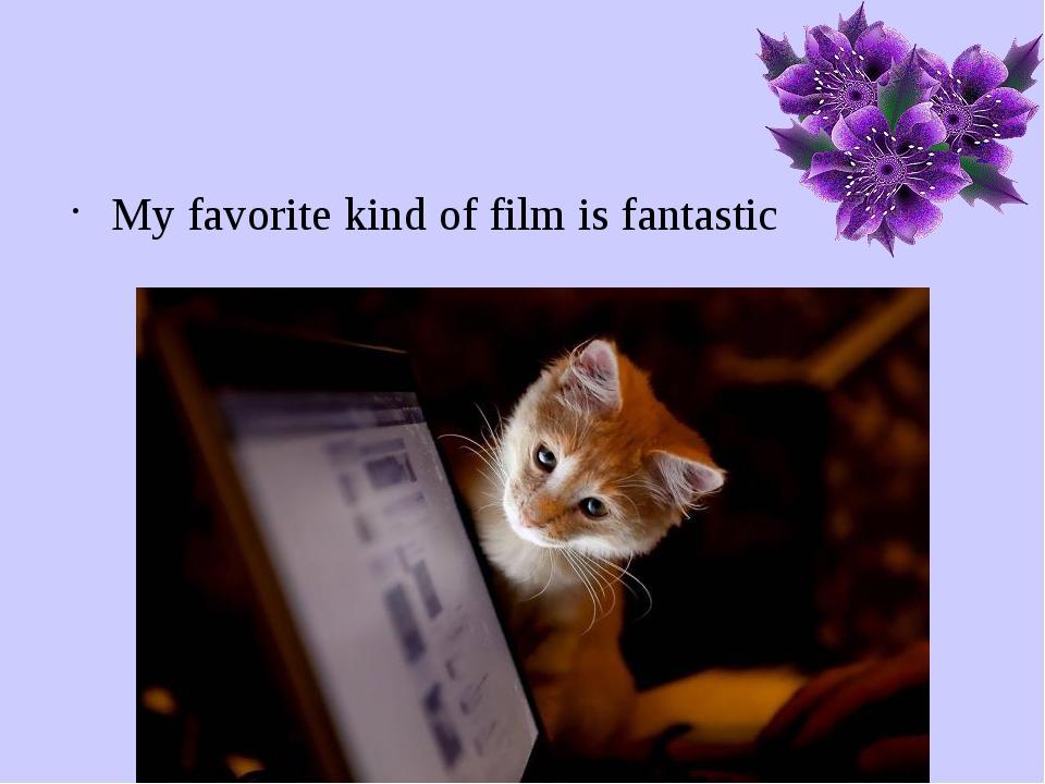 My favorite kind of film is fantastic