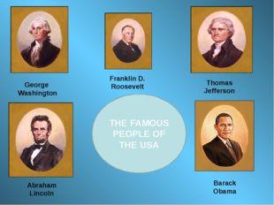 George Washington Thomas Jefferson Franklin D. Roosevelt Barack Obama Abraham