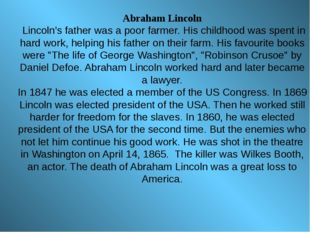 Abraham Lincoln Lincoln's father was a poor farmer. His childhood was spent i