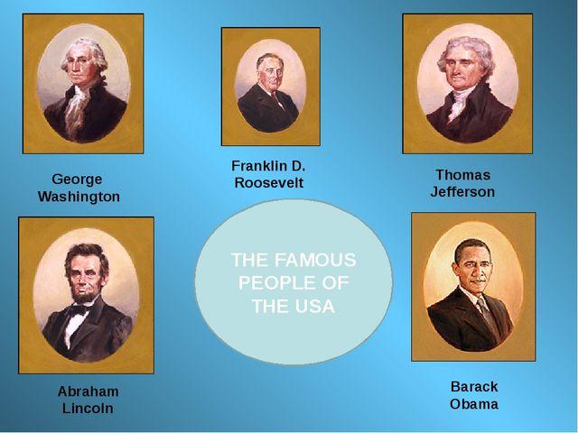 George Washington Thomas Jefferson Franklin D. Roosevelt Barack Obama Abraham...