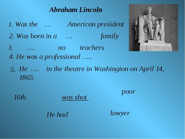 Abraham Lincoln 1. Was the … American president 2. Was born in a … family 3....