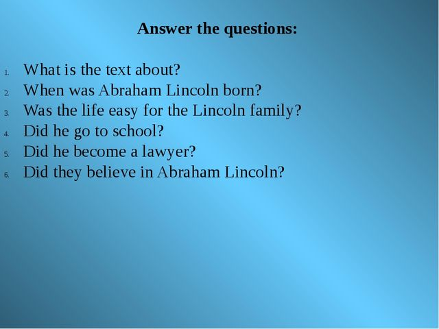 Answer the questions: What is the text about? When was Abraham Lincoln born?...