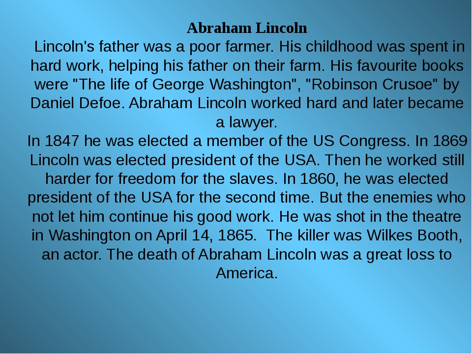 Abraham Lincoln Lincoln's father was a poor farmer. His childhood was spent i...