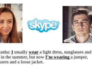 Natasha: I usually wear a light dress, sunglasses and a hat in the summer, b