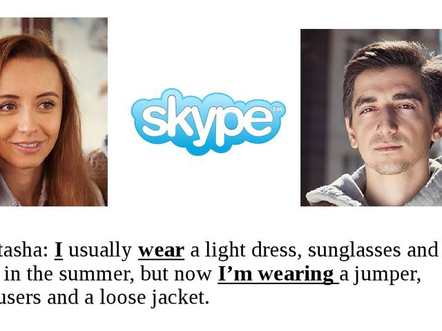 Natasha: I usually wear a light dress, sunglasses and a hat in the summer, b...