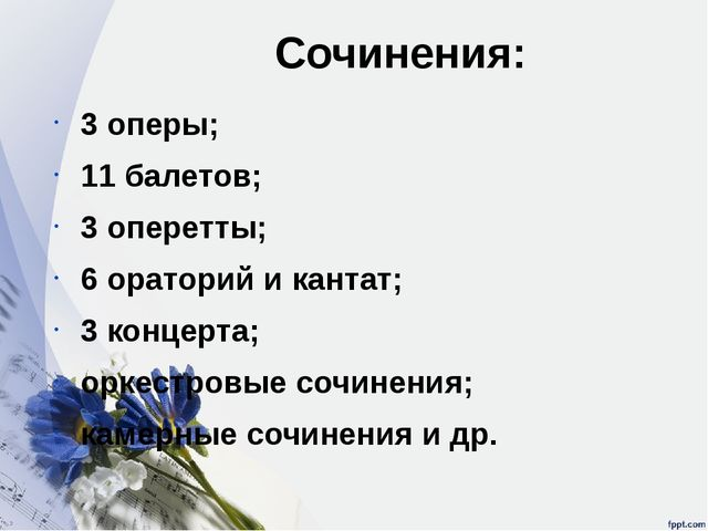 Сочинения: 3 оперы; 11 балетов; 3 оперетты; 6 ораторий и кантат; 3 концерта;...